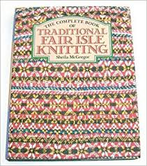 fair isle the complete book of traditional fair isle knitting mcgregor