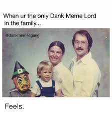 Family Photo Meme - when ur the only dank meme lord in the family feels dank meme on me me