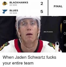 Blackhawk Memes - blackhawks 24 sog 2 final blues 33 sog 5 elitenhlmemes when jaden
