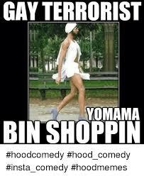 Gay Funny Memes - gay terrorist yomama binshoppin hoodcomedy hood comedy