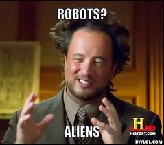 Meme Aliens Generator - image ancient aliens invisible something meme generator robots