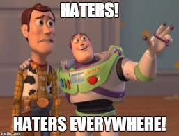 Haters Memes - haters everywhere imgflip