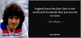 best fans in the world kevin keegan quote england have the best fans in the world and