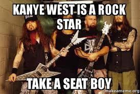 Take A Seat Meme - kanye west is a rock star take a seat boy make a meme