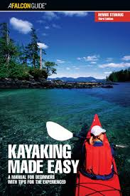 kayaking made easy 3rd a manual for beginners with tips for the