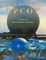 walt disney u0027s epcot center creating the new world of tomorrow