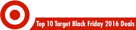 target 2016 black friday ads top 10 target black friday 2016 deals top 10 target black friday