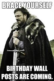 Birthday Facebook Meme - brace yourself birthday wall posts are coming facebook birthday
