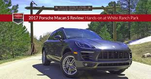 2015 porsche macan s white 2017 porsche macan s review hands on at white ranch park