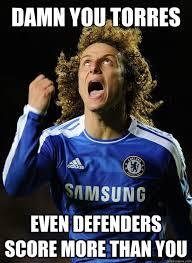 David Luiz Meme - damn you torres even defenders score more than you mad david