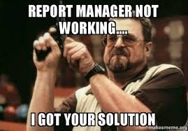 Not Working Meme - report manager not working i got your solution make a meme