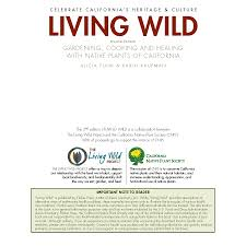 edible california native plants living wild gardening cooking and healing with native plants of