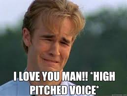 I Love You Man Memes - i love you man high pitched voice dawson love scrunchies