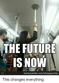 This Changes Everything Meme - the future is now memecentercomsheeppushe this changes everything