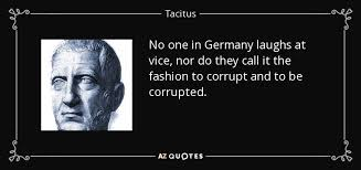 tacitus quote no one in germany laughs at vice nor do they