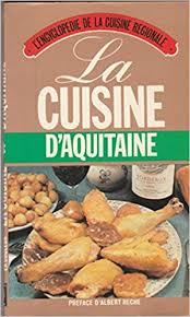 cuisine regionale la cuisine d aquitaine l encyclopied de la cuisine regionale d