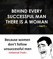 Universal Memes - dopl3r com memes behind every successful man there is a woman