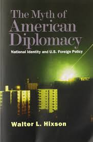 the myth of american diplomacy national identity and u s foreign
