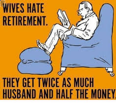 Retirement Meme - wives hate retirement they get twice as much husband and half the