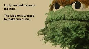 Oscar The Grouch Meme - oscar the grouch had it rough funny