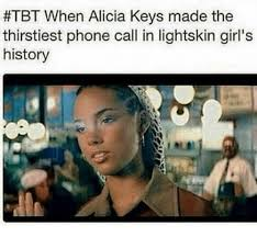 Alicia Keys Meme - tbt when alicia keys made the thirstiest phone call in lightskin
