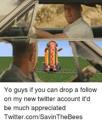 Drop It Meme - yo guys if you can drop a follow on my new twitter account it d be