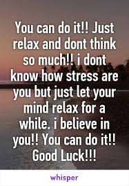 Don T Think So But - you can do it just relax and dont think so much i dont know how