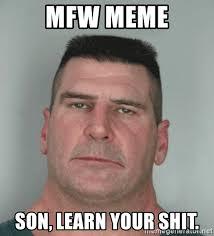Mfw Meme - mfw meme son learn your shit son am disappoint meme generator