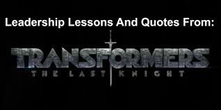 quotes about learning valuable lessons 26 leadership lessons and quotes from transformers 5 the last