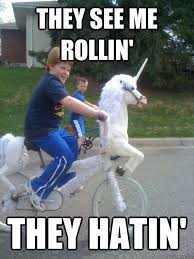 They See Me Rollin They Hatin Meme - they see me rollin they hatin unicorn kid quickmeme
