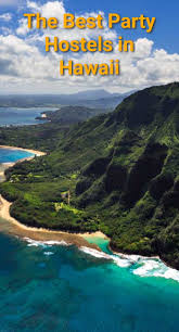 the best party hostels in hawaii budget your trip