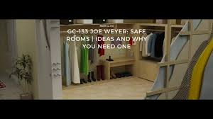 gc 133 joe weyer safe rooms ideas and why you need one youtube