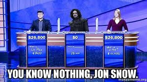 You Know Nothing Jon Snow Meme - you know nothing jon snow jon snow jeopardy make a meme