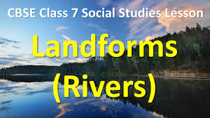 landforms rivers l cbse ncert class 7 social studies lesson