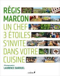 livre cuisine chef etoile livre régis marcon un chef 3 étoiles s invite dans votre cuisine