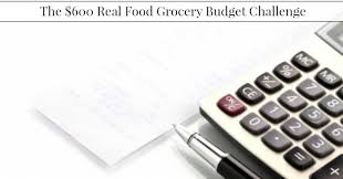 Challenge Real The 600 Real Food Grocery Budget Challenge