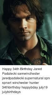 Supernatural Birthday Meme - happy 34th birthday jared padalecki samwinchester jaredpadalecki