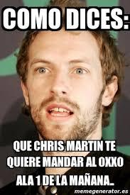 Chris Martin Meme - meme personalizado como dices que chris martin te quiere mandar