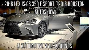 lexus gs 350 youtube 2016 2016 lexus gs 350 f sport exterior walkaround 2016 houston
