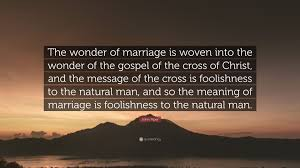 john piper quote u201cthe wonder of marriage is woven into the wonder