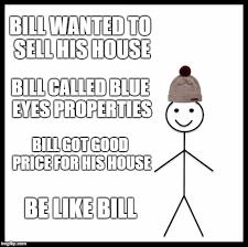 Be Like Bill If You - be like bill call blue eyes properties