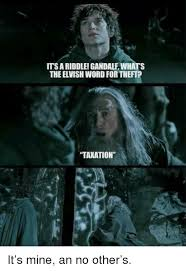 Gandalf Meme - its a riddle gandalf whats the elvish word for theft takation