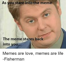 Stare Meme - as you stare into the meme the meme stares back into you memes are