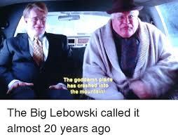 The Big Lebowski Meme - the goddamn plane has crashed into the mountain the big lebowski
