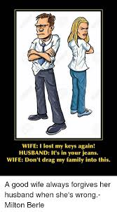 Lost Keys Meme - wife i lost my keys again husband it s in your jeans wife don t
