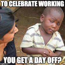 Labor Day Meme - what is this labor day imgflip