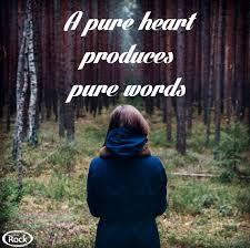 quote pure heart a pure heart produces pure words and a corrupt heart produces