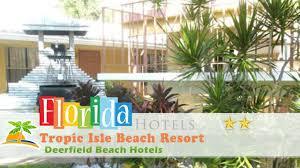 tropic isle beach resort deerfield beach hotels florida youtube