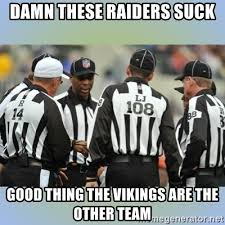Raiders Suck Memes - damn these raiders suck good thing the vikings are the other team
