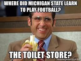 Michigan State Memes - where did michigan state learn to play football the toilet store